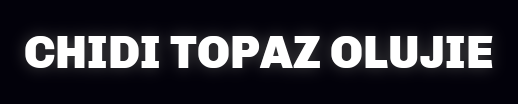 OFFICIAL WEBSITE OF CHIDI TOPAZ OLUJIE